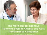 The Merit-based Incentive Payment System: Quality and Cost Performance Categories